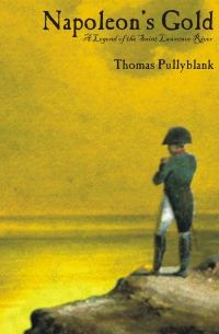 Napoleon's Gold: A Legend of the Saint Lawrence River by Thomas Pullyblank