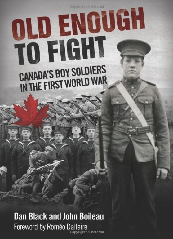 Old Enough to Fight: Canada's Boy Soldiers in the First World War, by Dan Black and John Boileau