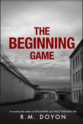 The Beginning Game, by R.M. Doyon