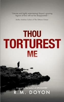 Thou Torturest Me, by R.M. Doyon